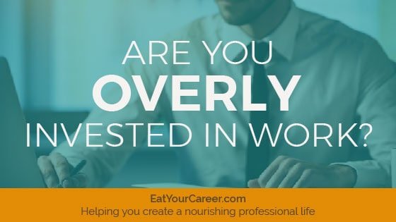 Are You Overly Invested in Work